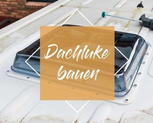 dachluke-wohnmobil-selber-dachfenster-einbauen-1