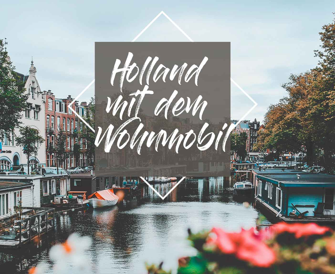Holland mit dem Wohnmobil - so geht die Reise in die Niederlande