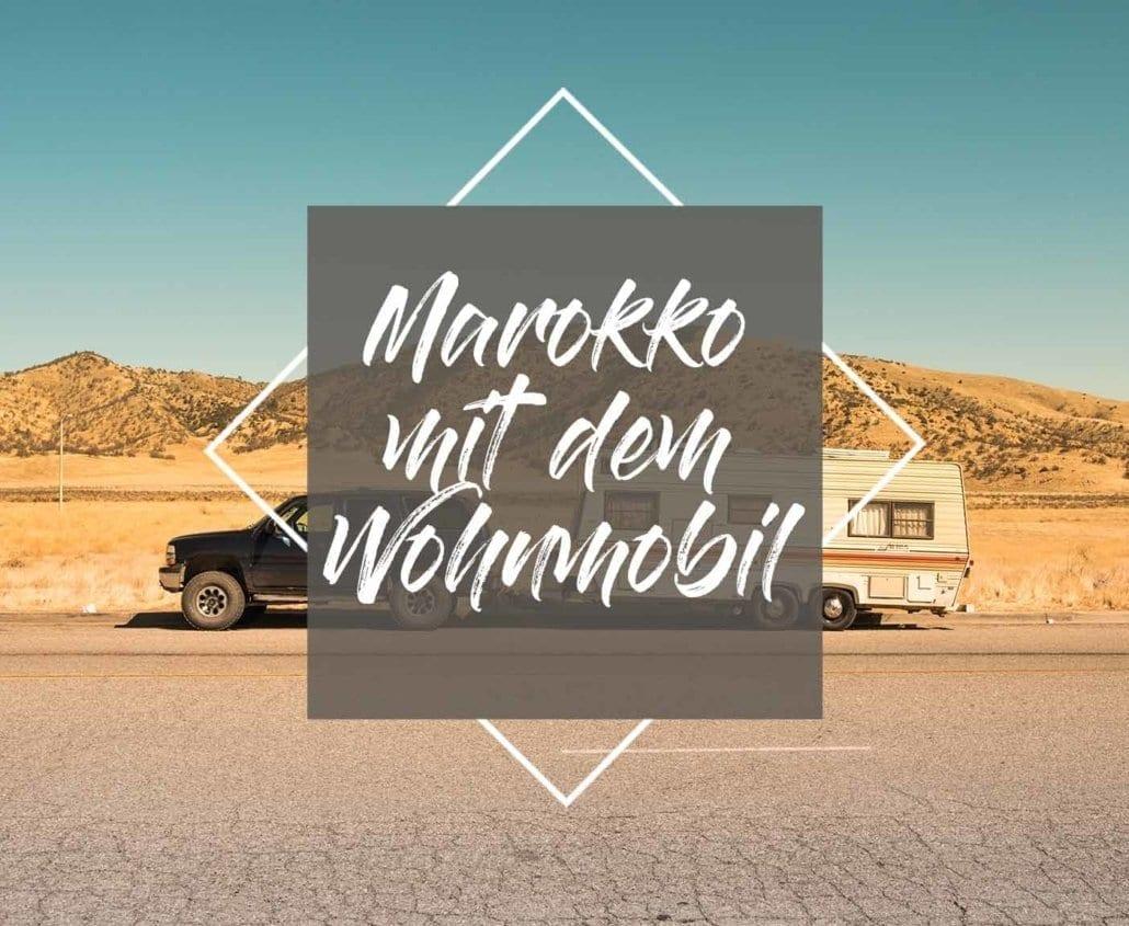 Marokko mit dem Wohnmobil - Gefährlich oder empfehlenswert?