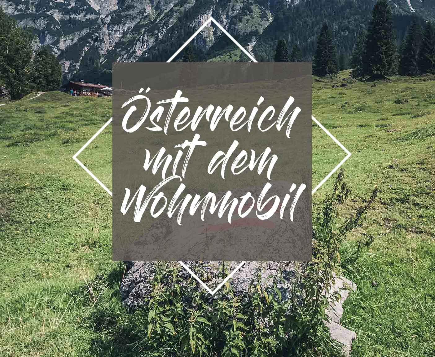 österreich Mit Dem Wohnmobil Mit Tipps Aus Meinem Heimatland