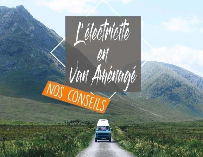 electricite-van-fourgon-amenage-camping-car-vanlife-conversion-solaire-batterie-tension-conseil-autonomie-cable-section-panneau